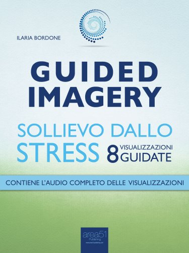 Guided Imagery - Sollievo dallo Stress (eBook)