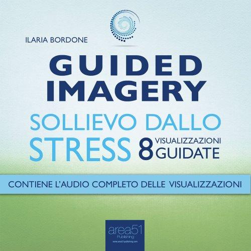 Guided Imagery: Sollievo dallo Stress (Audiolibro Mp3)