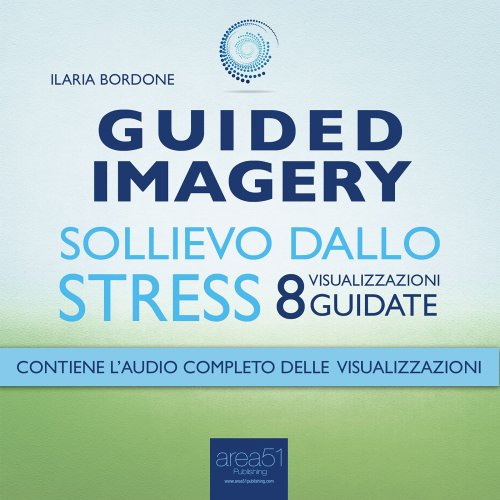 Guided Imagery: Sollievo dallo Stress (Audiolibro Mp3)