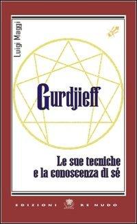 Gurdjieff - Le Sue Tecniche e la Conoscenza di Sé