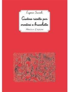 Gustose Ricette per Crostini e Bruschette (eBook)