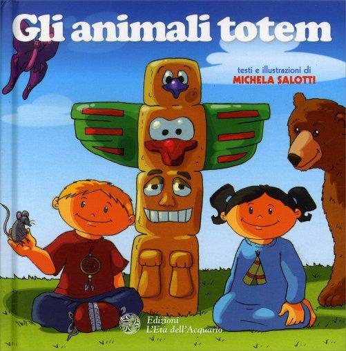 Gli animali totem michela salotti libro - Totem palo modelli per bambini ...