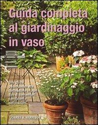 Guida completa al giardinaggio in vaso joanna k harrison - Guida giardinaggio ...