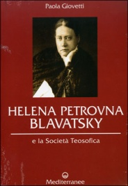 HELENA PETROVNA BLAVATSKY E LA SOCIETá TEOSOFICA di Paola Giovetti