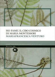 HO FAME: IL CIBO COSMICO DI MARIA MONTESSORI di Mariafrancesca Venturo