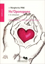 HO'OPONOPONO E LE EMOZIONI Spiritualità e crescita personale di Margherita Pink