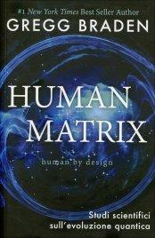 HUMAN MATRIX Studi scientifici sull'evoluzione quantica di Gregg Braden