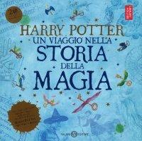 Harry Potter - Un Viaggio nella Storia della Magia