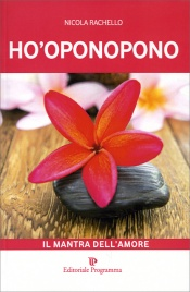 Ho-Oponopono - Il Mantra dell'Amore