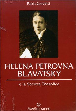 Helena Petrovna Blavatsky e la Societá Teosofica