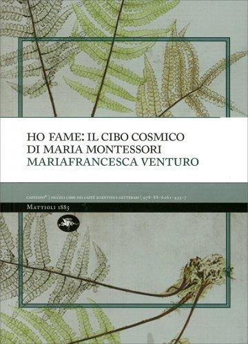 Ho Fame: Il Cibo Cosmico di Maria Montessori
