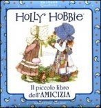 Holly Hobbie - Il Piccolo Libro dell'Amicizia