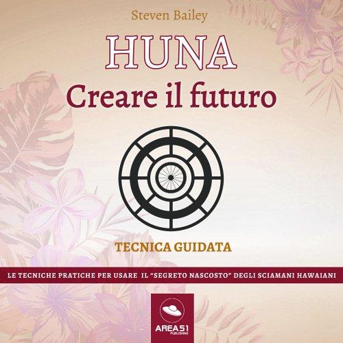 Huna. Creare il futuro (Audiolibro MP3)