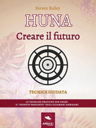 Huna. Creare il Futuro (eBook)