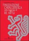 L'Iniziazione Cavalleresca nella Leggenda di Re Artù