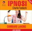 Cambiare Lavoro (Ipnosi Vol.32) - CD Audio