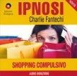 Shopping Compulsivo (Ipnosi Vol.30) - CD Audio