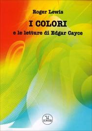 I COLORI E LE LETTURE DI EDGAR CAYCE di Roger Lewis