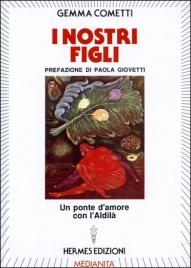 I NOSTRI FIGLI Un ponte d'amore con l'aldilà di Gemma Cometti