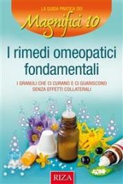 I RIMEDI OMEOPATICI FONDAMENTALI (EBOOK) I granuli che ci curano e ci guariscono senza effetti collaterali di Istituto Riza di Medicina Psicosomatica