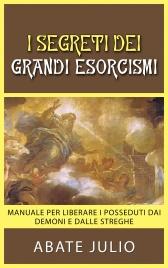 I SEGRETI DEI GRANDI ESORCISMI (EBOOK) Manuale per liberare i posseduti dai demoni e dalle streghe di Abate Julio