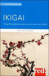 IKIGAI Il segreto giapponese per una vita lunga e felice di Caroline De Surany
