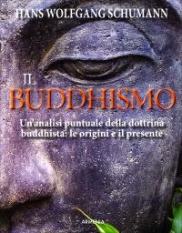 IL BUDDHISMO Un'analisi puntuale della dottrina buddhista: le origini e il presente di Hans Wolfgang Schumann