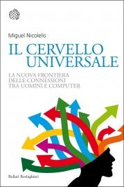 IL CERVELLO UNIVERSALE (EBOOK) La nuova frontiera delle connessioni tra uomini e computer di Miguel Nicolelis