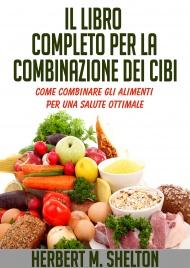 IL LIBRO COMPLETO PER LA COMBINAZIONE DEI CIBI (EBOOK) di Herbert Shelton