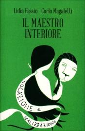IL MAESTRO INTERIORE Innamoramento e creatività - Maestri di se stessi di Lidia Fassio, Carlo Magaletti