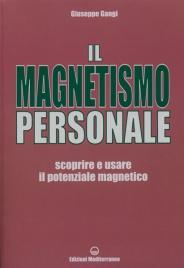 IL MAGNETISMO PERSONALE Scoprire e usare il potenziale magnetico di Giuseppe Gangi