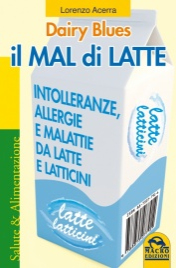 IL MAL DI LATTE (EBOOK) Intolleranze, allergie e malattie da Latte e Latticini di Lorenzo Acerra