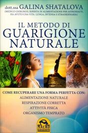 IL METODO DI GUARIGIONE NATURALE Come recuperare una forma perfetta con: alimentazione naturale, attività fisica, respirazione corretta, organismo temprato di Galina Shatalova