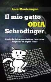 IL MIO GATTO ODIA SCHRODINGER (EBOOK) Capire la fisica quantistica e l'universo, meglio di un arguto felino di Luca Montemagno