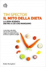 IL MITO DELLA DIETA La vera scienza dietro a ciò che mangiamo di Tim Spector