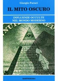 IL MITO OSCURO Influenze occulte nel mondo moderno di Giorgio Faraci
