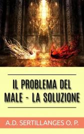 IL PROBLEMA DEL MALE - LA SOLUZIONE (EBOOK) di Antonin-Dalmace Sertillanges