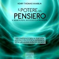 IL POTERE DEL PENSIERO (AUDIOLIBRO MP3) Il segreto per il successo e la prosperità di Henry Thomas Hamblin