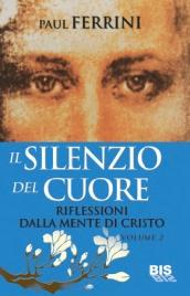 IL SILENZIO DEL CUORE Riflessioni della mente di Cristo - Volume 2 di Paul Ferrini