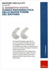 IL SOGGETTO VUOTO Clinica psicoanalitica delle nuove forme del sintomo di a cura di Massimo Recalcati