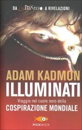 ILLUMINATI Viaggio nel Cuore Nero della Cospirazione Mondiale di Adam Kadmon