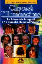 CHE COS'è L'ILLUMINAZIONE Le interviste integrali a 10 Maestri Illuminati Viventi di a cura di Siddhi (Dafna Moscati)