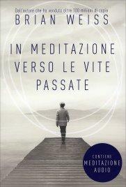 IN MEDITAZIONE VERSO LE VITE PASSATE (CON CD AUDIO) Un percorso verso la pace interiore di Brian Weiss