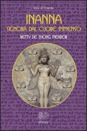 INANNA SIGNORA DAL CUORE IMMENSO Inni alla gran sacerdotessa sumera Enheduanna di Betty De Shong Meador