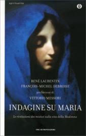 INDAGINE SU MARIA Le rivelazioni dei mistici sulla vita della Madonna di René Laurentin, Francois-Michel Debroise