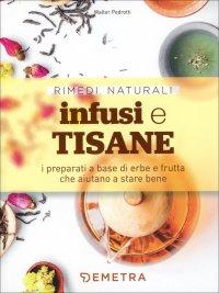 INFUSI E TISANE I preparati a dase di erbe e frutta che aiutano a stare bene di Walter Pedrotti