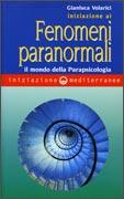 INIZIAZIONE AI FENOMENI PARANORMALI Il mondo della parapsicologia di Gianluca Volarici