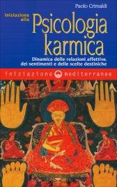 INIZIAZIONE ALLA PSICOLOGIA KARMICA Dinamica delle relazioni affettive, dei sentimenti e delle scelte destiniche di Paolo Crimaldi