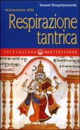 INIZIAZIONE ALLA RESPIRAZIONE TANTRICA di Swami Sivapriyananda