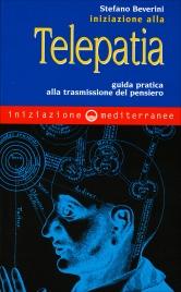 INIZIAZIONE ALLA TELEPATIA Guida pratica alla trasmissione del pensiero di Stefano Beverini